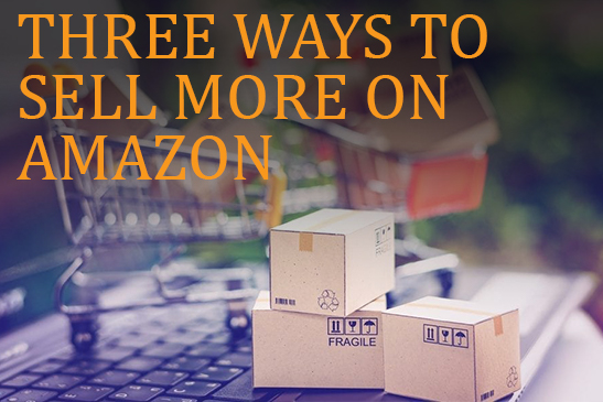 3 ways to sell more on amazon