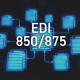 EDI documents with 850/875 written on them