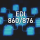 EDI documents with 860/876 written on them